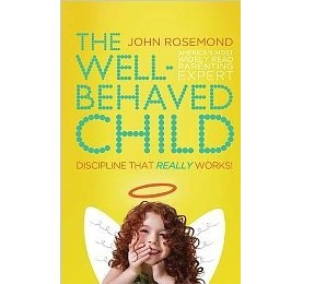 --The Well Behaved Child: Discipline That Really Works!