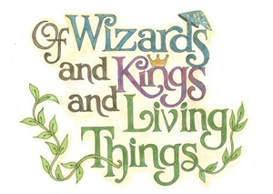 --Of Wizards and Kings and Living Things