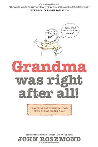 --Grandma Was Right After All: Parenting Wisdom from the Good 'Ole Days