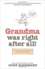 Grandma Was Right After All: Parenting Wisdom from the Good 'Ole Days
